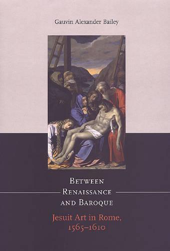Between Renaissance and Baroque: Jesuit Art in Rome, 1565?1610 - Heritage (Paperback)