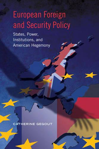 European Foreign and Security Policy: States, Power, Institutions, and American Hegemony - European Union Studies (Paperback)