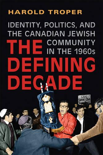 The Defining Decade: Identity, Politics, and the Canadian Jewish Community in the 1960s (Paperback)