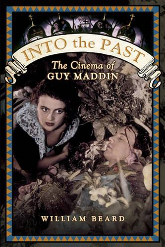 Into the Past: The Cinema of Guy Maddin (Paperback)