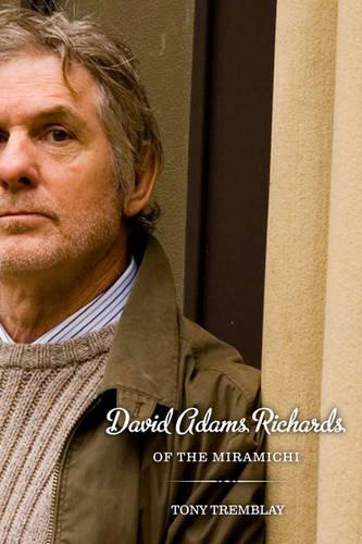 David Adams Richards of the Miramichi: A Biographical Introduction to His Work (Paperback)