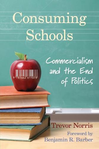 Consuming Schools: Commercialism and the End of Politics (Paperback)