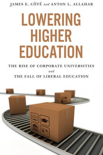 Lowering Higher Education: The Rise of Corporate Universities and the Fall of Liberal Education (Paperback)