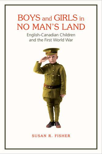 Boys and Girls in No Man's Land: English-Canadian Children and the First World War (Paperback)