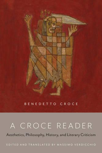 A Croce Reader: Aesthetics, Philosophy, History, and Literary Criticism (Paperback)