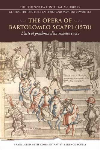 The Opera of Bartolomeo Scappi (1570): L'arte et prudenza d'un maestro cuoco (The Art and Craft of a Master Cook) - Lorenzo Da Ponte Italian Library (Paperback)