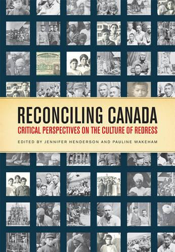 Reconciling Canada: Critical Perspectives on the Culture of Redress (Paperback)