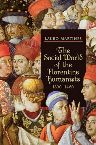 The Social World of the Florentine Humanists, 1390-1460 - Rsart: Renaissance Society of America Reprint Text Series 17 (Paperback)