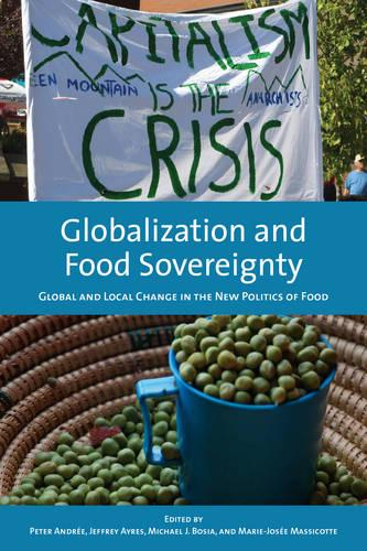 Globalization and Food Sovereignty: Global and Local Change in the New Politics of Food (Paperback)