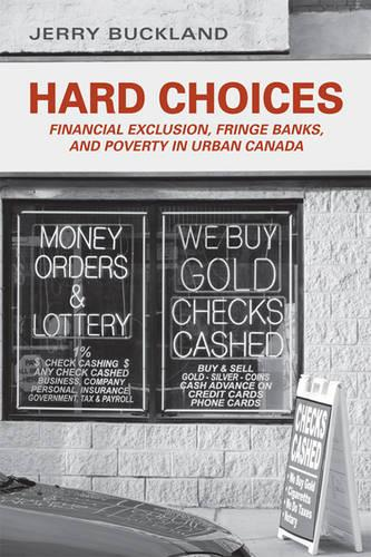 Hard Choices: Financial Exclusion, Fringe Banks, and Poverty in Urban Canada (Paperback)