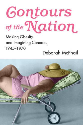 Contours of the Nation: Making Obesity and Imagining Canada, 1945-1970 (Paperback)