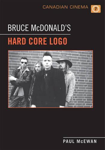 Bruce McDonald's 'Hard Core Logo' - Canadian Cinema (Paperback)