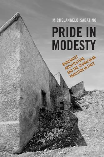 Pride in Modesty: Modernist Architecture and the Vernacular Tradition in Italy (Paperback)