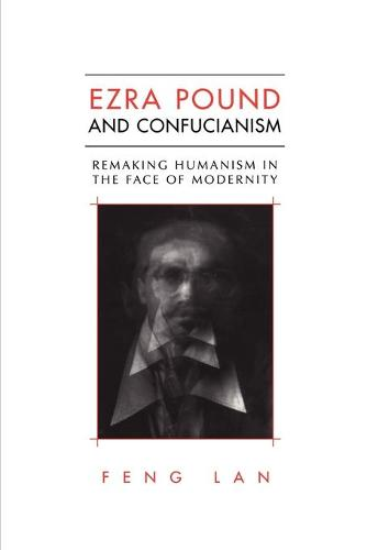 Ezra Pound and Confucianism: Remaking Humanism in the Face of Modernity - Heritage (Paperback)