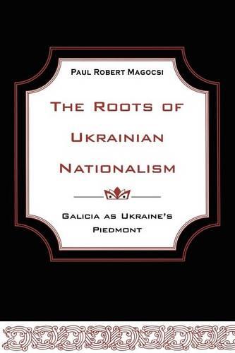 The Roots of Ukrainian Nationalism: Galicia as Ukraine's Piedmont - Heritage (Paperback)