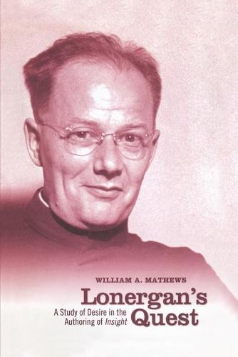 Lonergan's Quest: A Study of Desire in the Authoring of Insight - Lonergan Studies (Paperback)