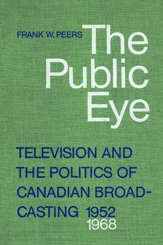 The Public Eye: Television and the Politics of Canadian Broadcasting, 1952-1968 (Paperback)