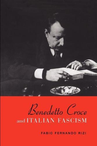 Benedetto Croce and Italian Fascism - Toronto Italian Studies (Paperback)