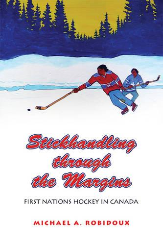 Stickhandling through the Margins: First Nations Hockey in Canada (Paperback)