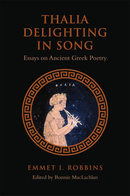 Thalia Delighting in Song: Essays on Ancient Greek Poetry - Phoenix Supplementary Volumes 53 (Paperback)