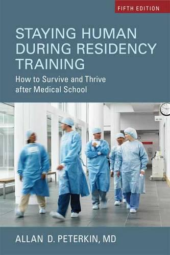 Staying Human during Residency Training: How to Survive and Thrive After Medical School, Sixth Edition (Paperback)
