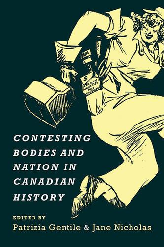 Contesting Bodies and Nation in Canadian History - Studies in Gender and History (Paperback)