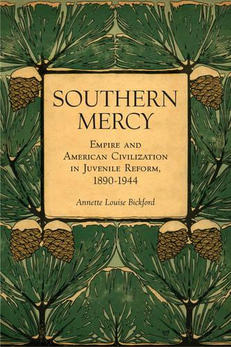 Southern Mercy: Empire and American Civilization in Juvenile Reform, 1890-1944 (Paperback)