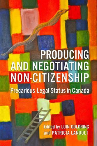 Producing and Negotiating Non-Citizenship: Precarious Legal Status in Canada (Paperback)