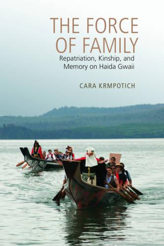 The Force of Family: Repatriation, Kinship, and Memory on Haida Gwaii (Paperback)