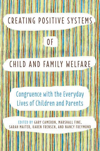 Creating Positive Systems of Child and Family Welfare: Congruence with the Everyday Lives of Children and Parents (Paperback)