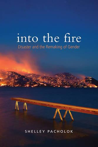 Into the Fire: Disaster and the Remaking of Gender (Paperback)