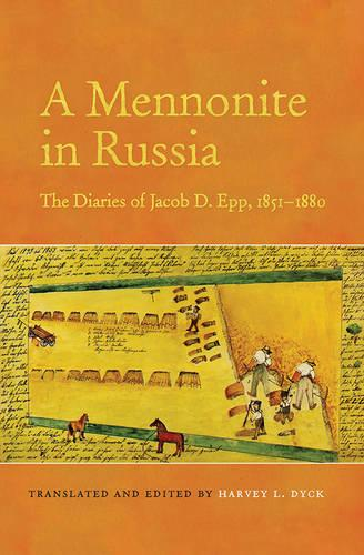 A Mennonite in Russia: The Diaries of Jacob D. Epp, 1851-1880 - Tsarist and Soviet Mennonite Studies (Paperback)