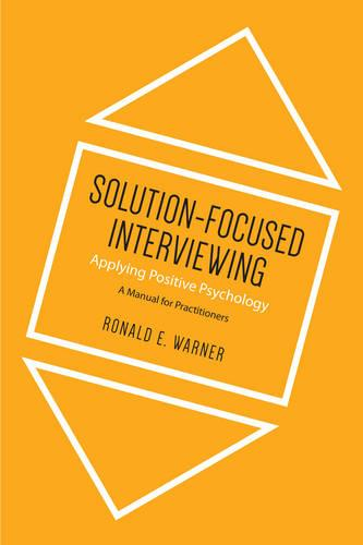 Solution-Focused Interviewing: Applying Positive Psychology, A Manual for Practitioners (Paperback)