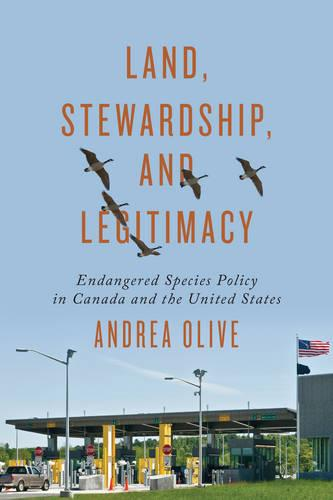 Land, Stewardship, and Legitimacy: Endangered Species Policy in Canada and the United States - Studies in Comparative Political Economy and Public Policy (Paperback)