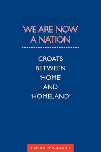 We Are Now a Nation: Croats Between 'Home and Homeland' - Anthropological Horizons (Paperback)
