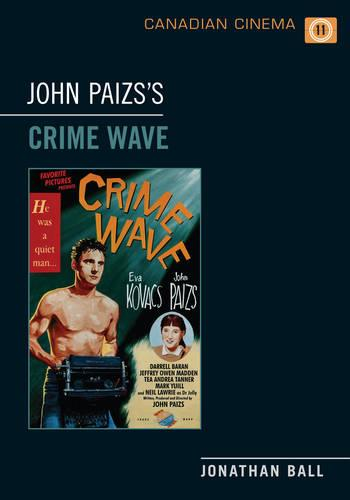 John Paizs's Crime Wave - Canadian Cinema (Paperback)