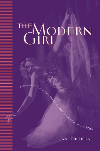 The Modern Girl: Feminine Modernities, the Body, and Commodities in the 1920s (Paperback)
