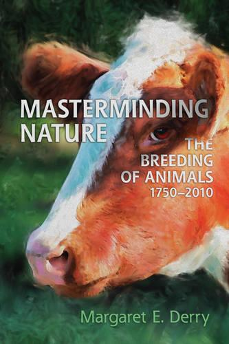 Masterminding Nature: The Breeding of Animals, 1750-2010 (Paperback)