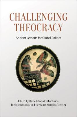 Challenging Theocracy: Ancient Lessons for Global Politics (Paperback)