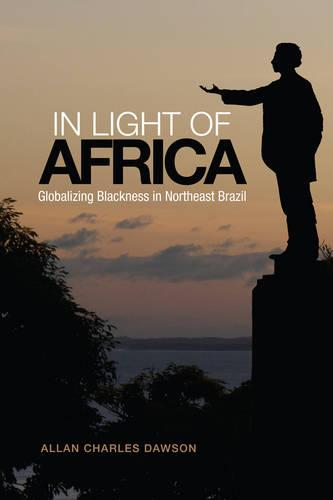 In Light of Africa: Globalizing Blackness in Northeast Brazil - Anthropological Horizons (Paperback)