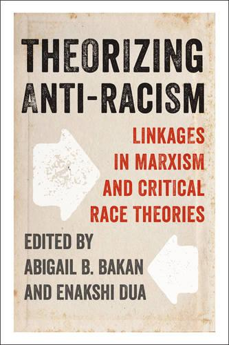 Theorizing Anti-Racism: Linkages in Marxism and Critical Race Theories (Paperback)