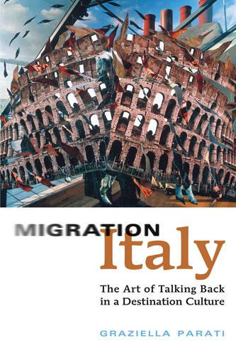 Migration Italy: The Art of Talking Back in a Destination Culture - Toronto Italian Studies (Paperback)