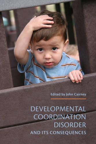 Developmental Coordination Disorder and its Consequences (Paperback)