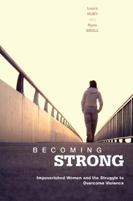 Becoming Strong: Impoverished Women and the Struggle to Overcome Violence (Paperback)