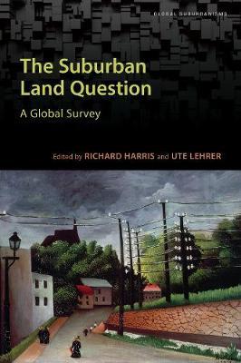 The Suburban Land Question: A Global Survey - Global Suburbanisms (Paperback)