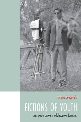 Fictions of Youth: Pier Paolo Pasolini, Adolescence, Fascisms - Toronto Italian Studies (Paperback)