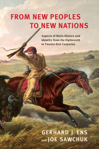 From New Peoples to New Nations: Aspects of Metis History and Identity from the Eighteenth to the Twenty-first Centuries (Paperback)