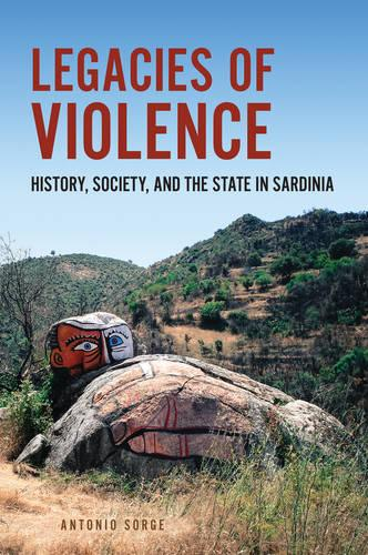 Legacies of Violence: History, Society, and the State in Sardinia - Anthropological Horizons (Paperback)