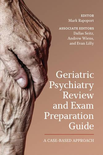Geriatric Psychiatry Review and Exam Preparation Guide: A Case-Based Approach (Paperback)