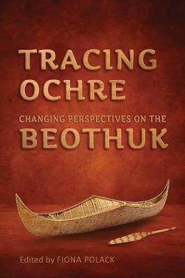 Tracing Ochre: Changing Perspectives on the Beothuk (Paperback)